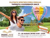Plutește spre înălțimea cerului, la ParkLake! Trăiește o experiență unică în balonul cu aer cald